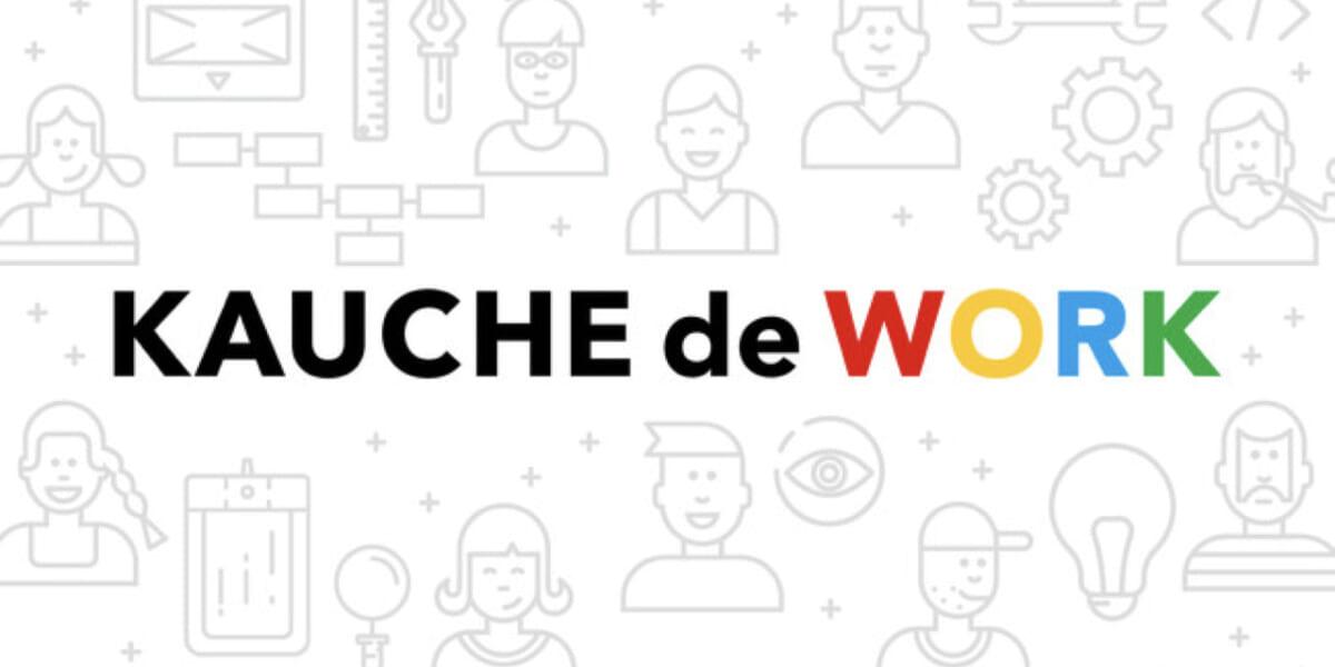 KAUCHE de WORK